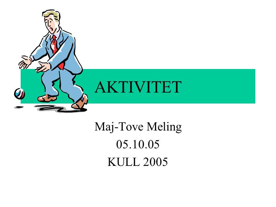 AKTIVITET Maj-Tove Meling 05.10.05 KULL 2005