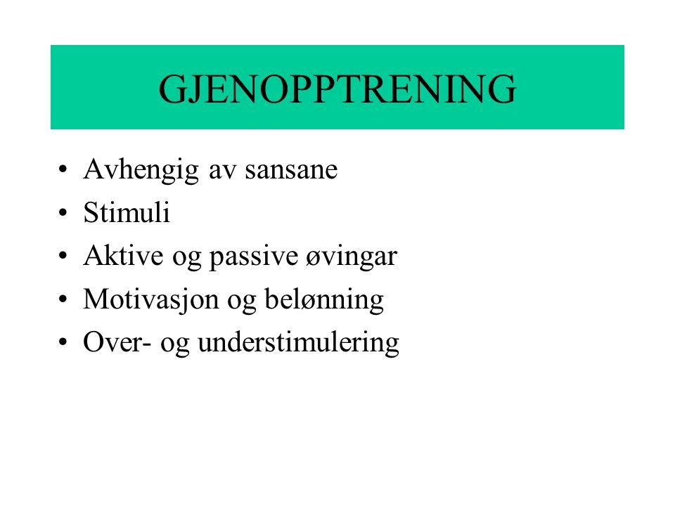 GJENOPPTRENING Avhengig av sansane Stimuli Aktive og passive øvingar Motivasjon og belønning Over- og understimulering