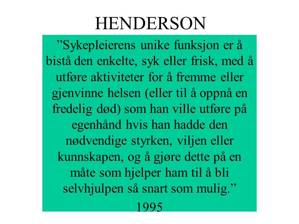 """HENDERSON """"Sykepleierens unike funksjon er å bistå den enkelte, syk eller frisk, med å utføre aktiviteter for å fremme eller gjenvinne helsen (eller t"""