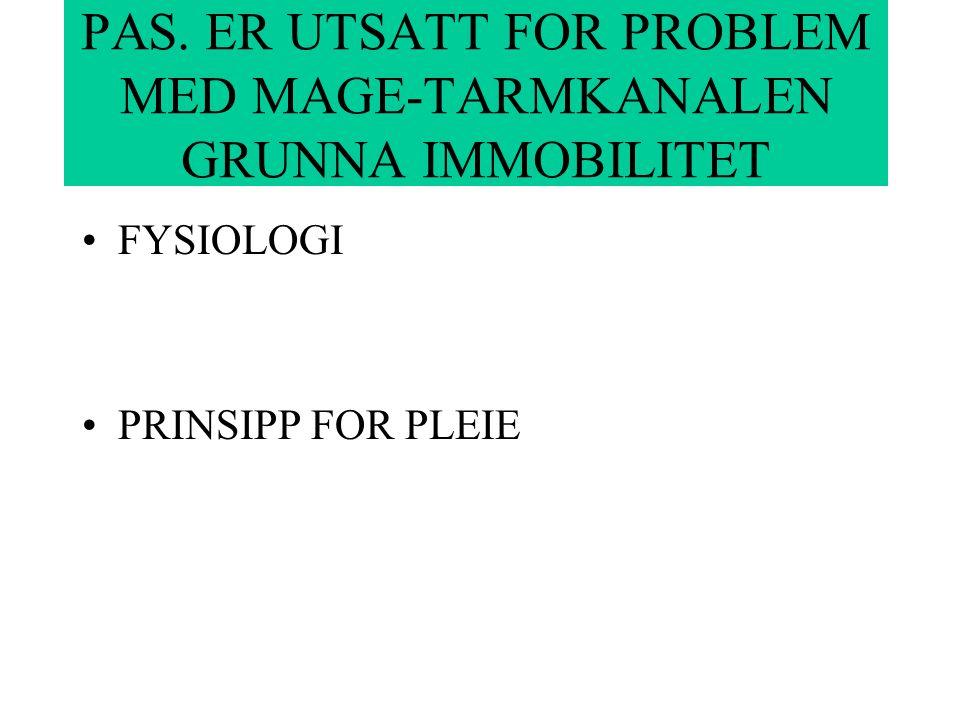 PAS. ER UTSATT FOR PROBLEM MED MAGE-TARMKANALEN GRUNNA IMMOBILITET FYSIOLOGI PRINSIPP FOR PLEIE
