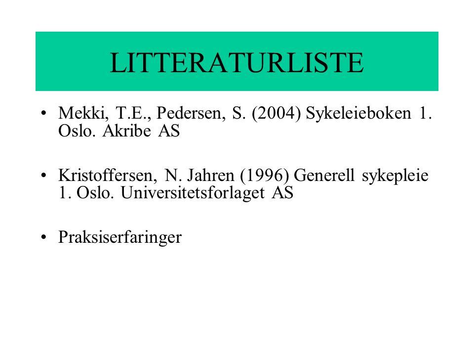LITTERATURLISTE Mekki, T.E., Pedersen, S. (2004) Sykeleieboken 1. Oslo. Akribe AS Kristoffersen, N. Jahren (1996) Generell sykepleie 1. Oslo. Universi