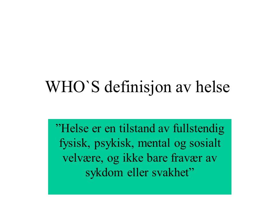"""WHO`S definisjon av helse """"Helse er en tilstand av fullstendig fysisk, psykisk, mental og sosialt velvære, og ikke bare fravær av sykdom eller svakhet"""