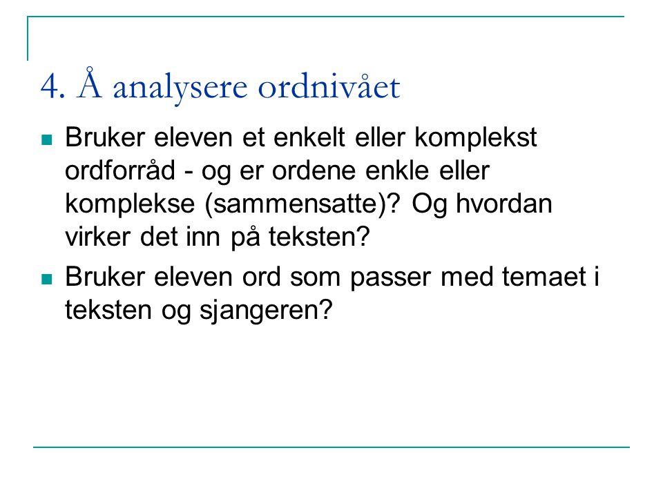3. Å analysere setningsnivået - Hvordan begynner setningene? (bruk av forfeltet - variasjon/ensformighet - inntrykk av teksten som helhet) - Bruk av l