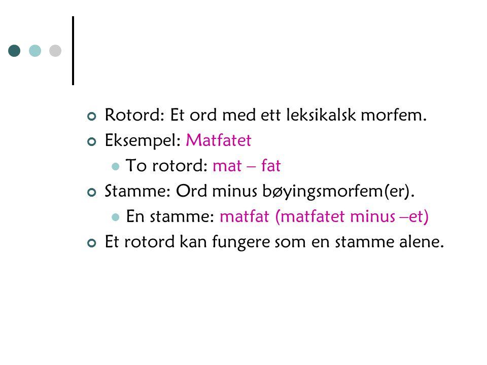 Grammatiske morfemer Uttrykker grammatiske funksjoner – må stå i relasjon til andre morfemer Bøyningsmorfemer: Morfemer som bøyer ordet, hører ikke til stammen.