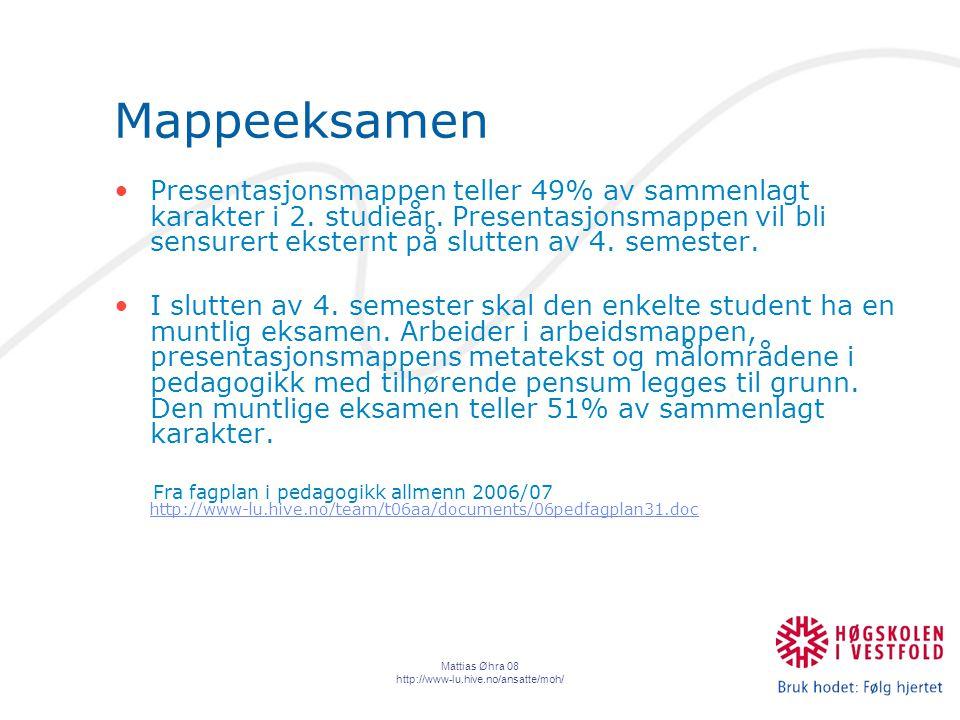 Mattias Øhra 08 http://www-lu.hive.no/ansatte/moh/ Mappeeksamen Presentasjonsmappen teller 49% av sammenlagt karakter i 2.