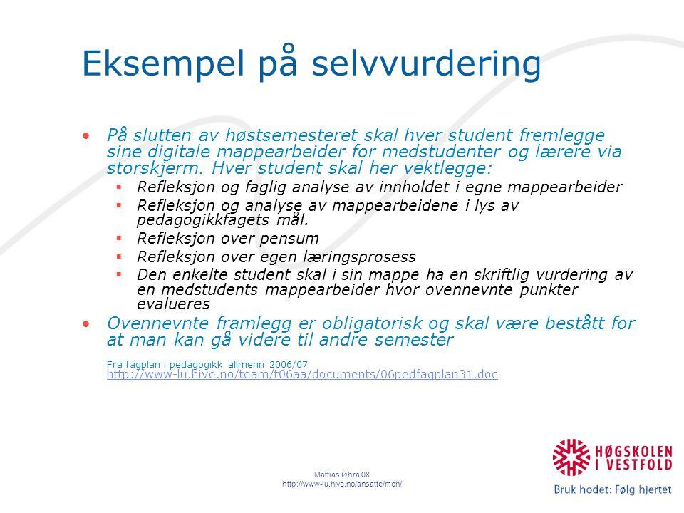 Mattias Øhra 08 http://www-lu.hive.no/ansatte/moh/ Eksempel på selvvurdering På slutten av høstsemesteret skal hver student fremlegge sine digitale mappearbeider for medstudenter og lærere via storskjerm.
