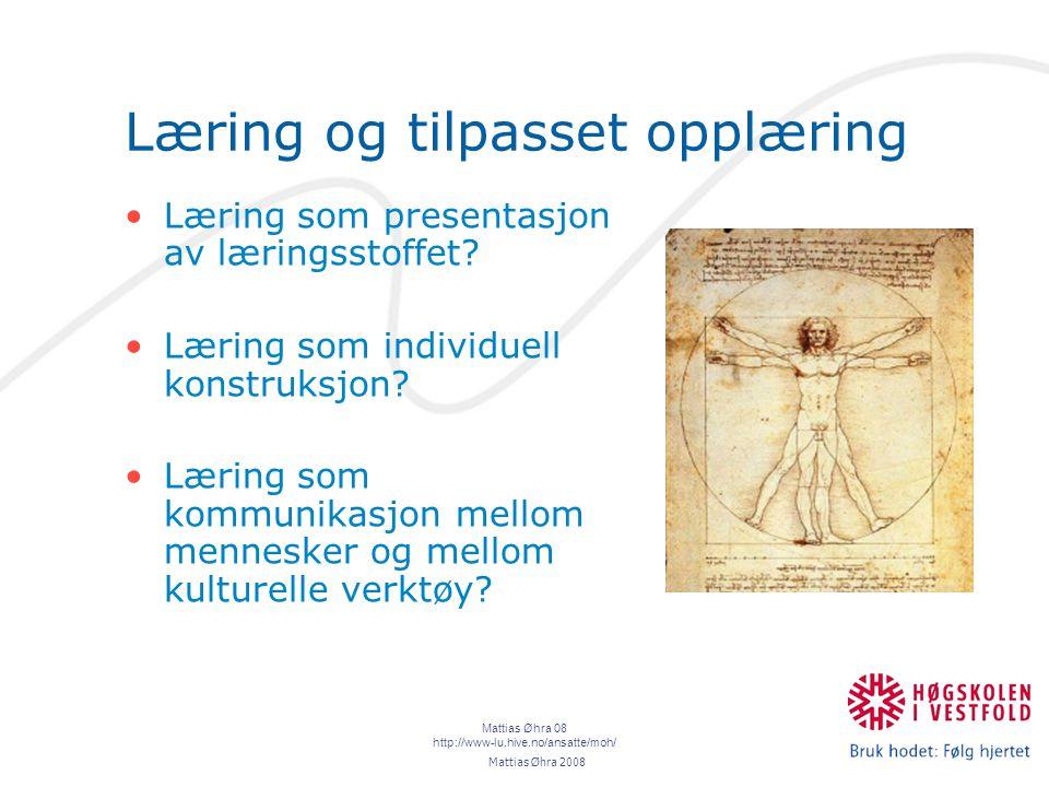 Mattias Øhra 08 http://www-lu.hive.no/ansatte/moh/ Læring og tilpasset opplæring Læring som presentasjon av læringsstoffet.
