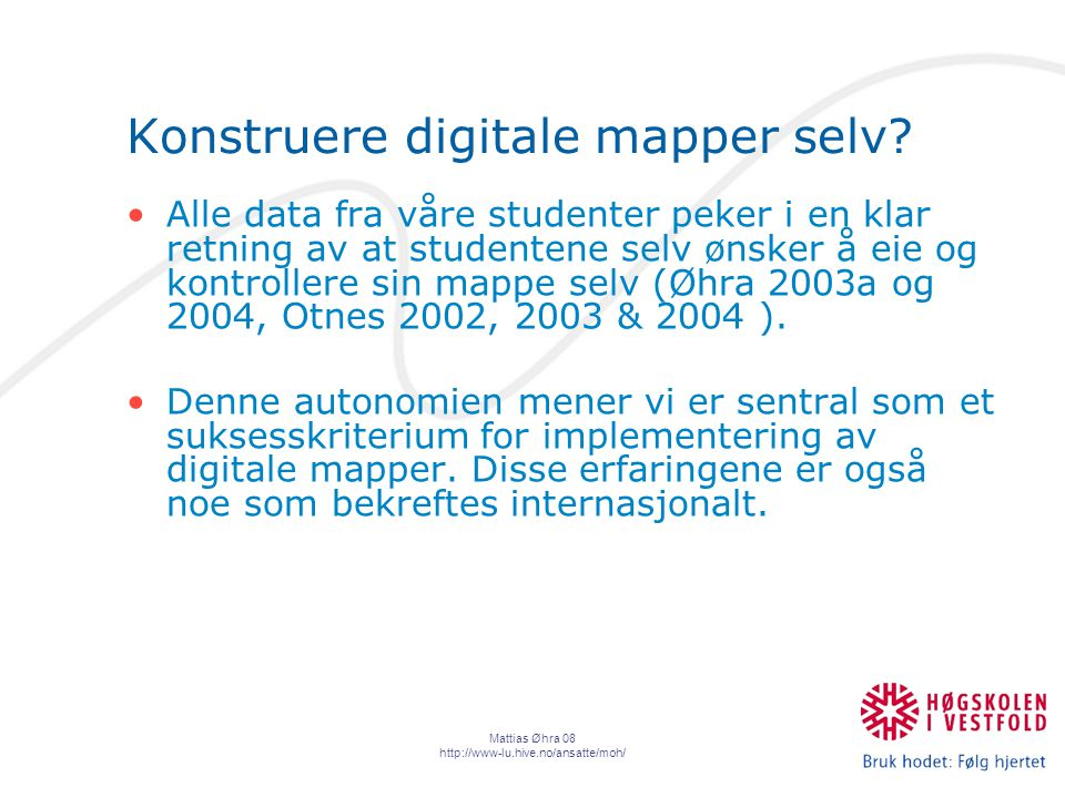 Mattias Øhra 08 http://www-lu.hive.no/ansatte/moh/ Konstruere digitale mapper selv.