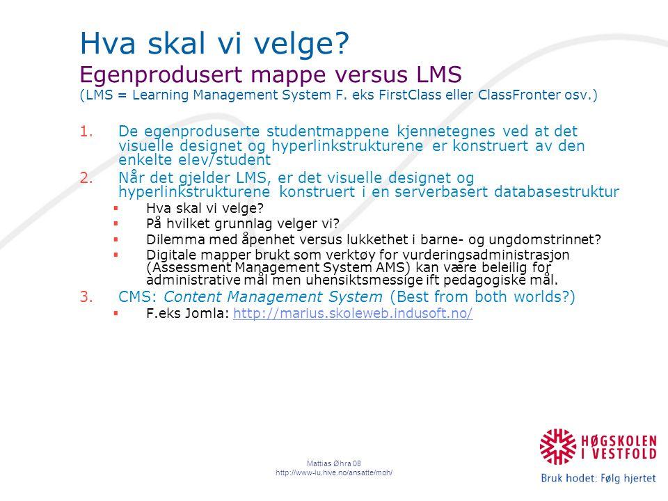 Mattias Øhra 08 http://www-lu.hive.no/ansatte/moh/ Hva skal vi velge.
