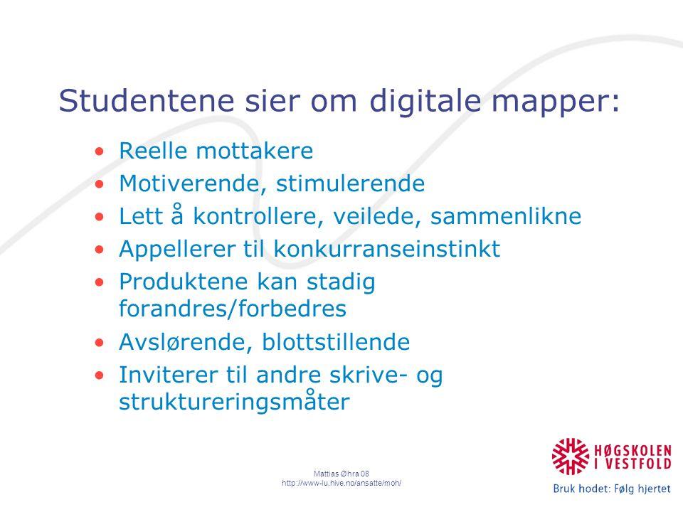 Mattias Øhra 08 http://www-lu.hive.no/ansatte/moh/ Studentene sier om digitale mapper: Reelle mottakere Motiverende, stimulerende Lett å kontrollere, veilede, sammenlikne Appellerer til konkurranseinstinkt Produktene kan stadig forandres/forbedres Avslørende, blottstillende Inviterer til andre skrive- og struktureringsmåter