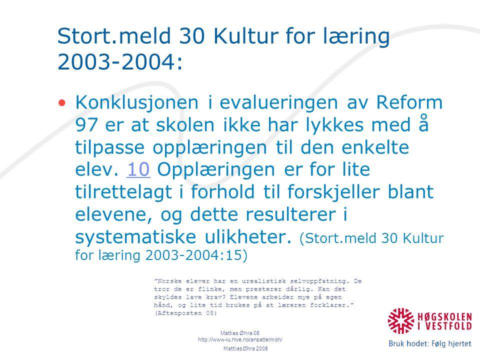 Mattias Øhra 08 http://www-lu.hive.no/ansatte/moh/ Stort.meld 30 Kultur for læring 2003-2004: Konklusjonen i evalueringen av Reform 97 er at skolen ikke har lykkes med å tilpasse opplæringen til den enkelte elev.
