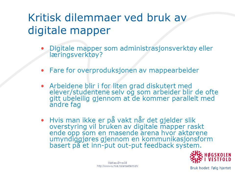 Mattias Øhra 08 http://www-lu.hive.no/ansatte/moh/ Kritisk dilemmaer ved bruk av digitale mapper Digitale mapper som administrasjonsverktøy eller læringsverktøy.