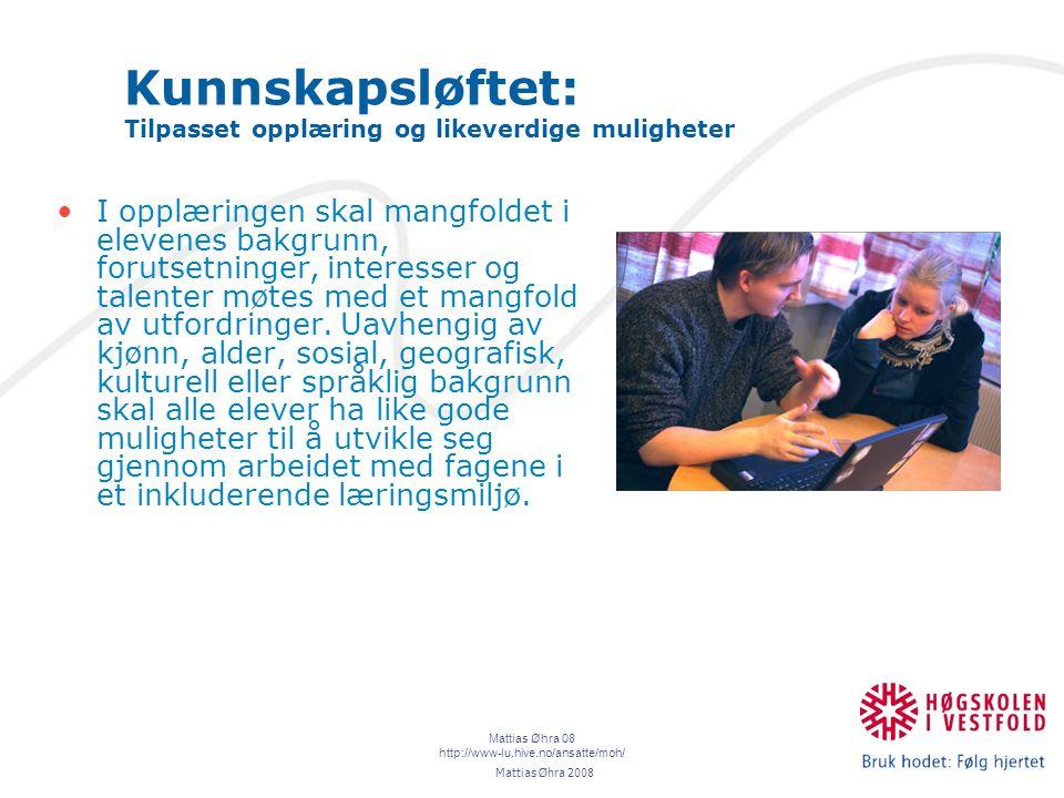 Mattias Øhra 08 http://www-lu.hive.no/ansatte/moh/ Kunnskapsløftet: Tilpasset opplæring og likeverdige muligheter I opplæringen skal mangfoldet i elevenes bakgrunn, forutsetninger, interesser og talenter møtes med et mangfold av utfordringer.