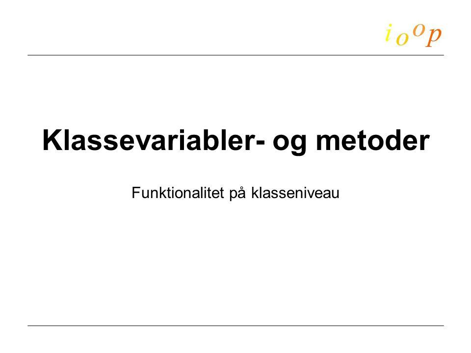 Klassevariabler- og metoder Funktionalitet på klasseniveau