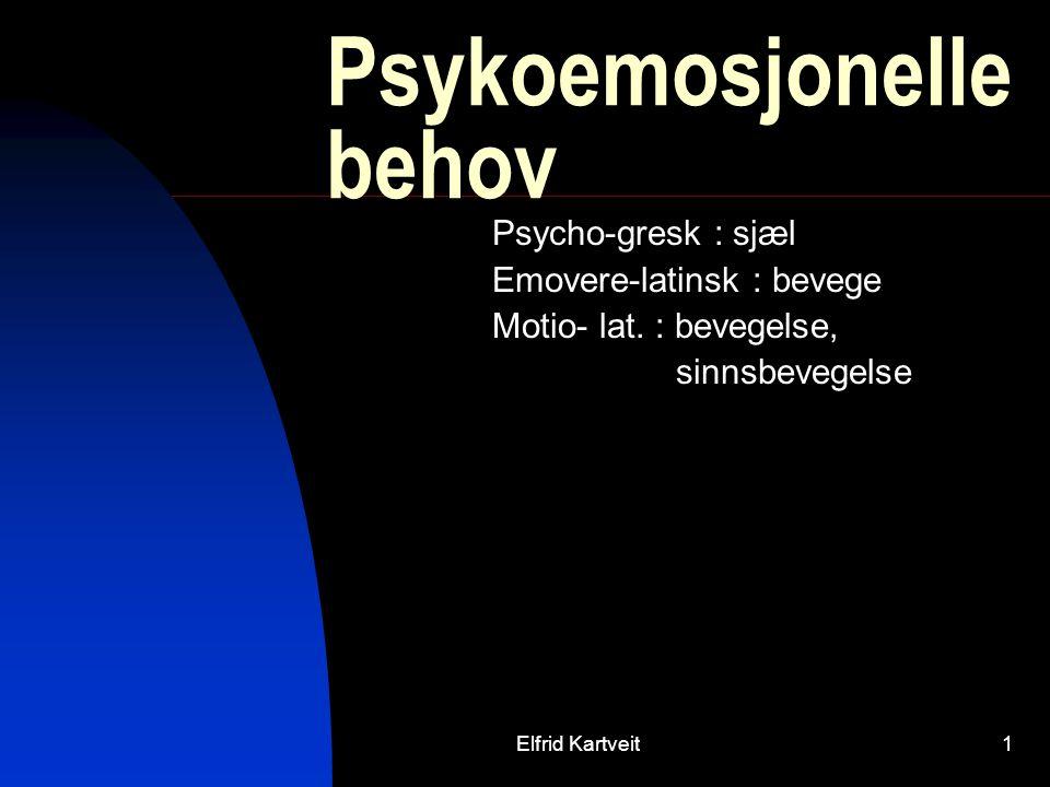 Elfrid Kartveit1 Psykoemosjonelle behov Psycho-gresk : sjæl Emovere-latinsk : bevege Motio- lat.