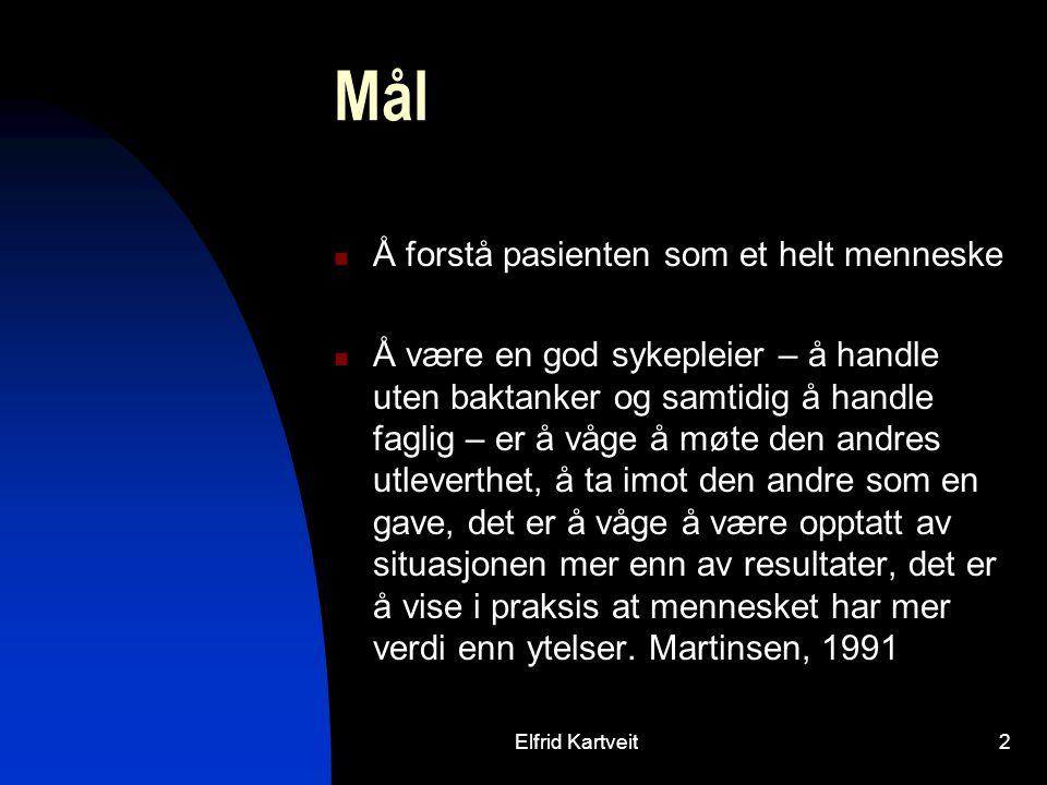 Elfrid Kartveit3 Litteratur Pensum: Sykepleieboken 2, Knutstad og Nielsen Annbefalt litteratur:Generell Sykepleie 2/Nina Jahren Kristoffersen(red.) Kap.