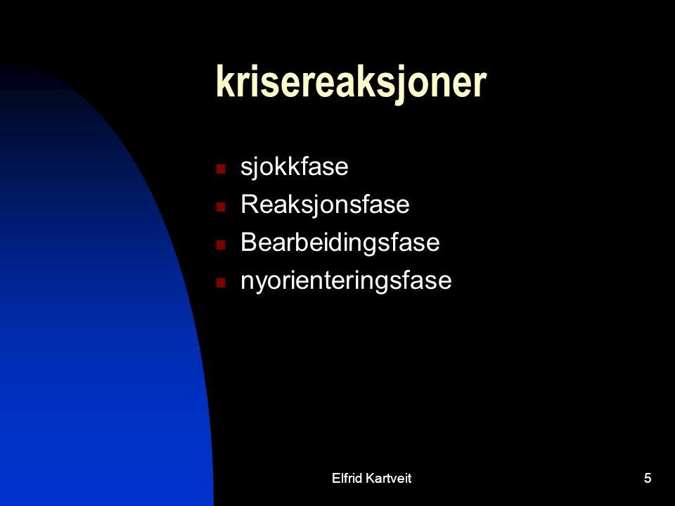 Elfrid Kartveit5 krisereaksjoner sjokkfase Reaksjonsfase Bearbeidingsfase nyorienteringsfase