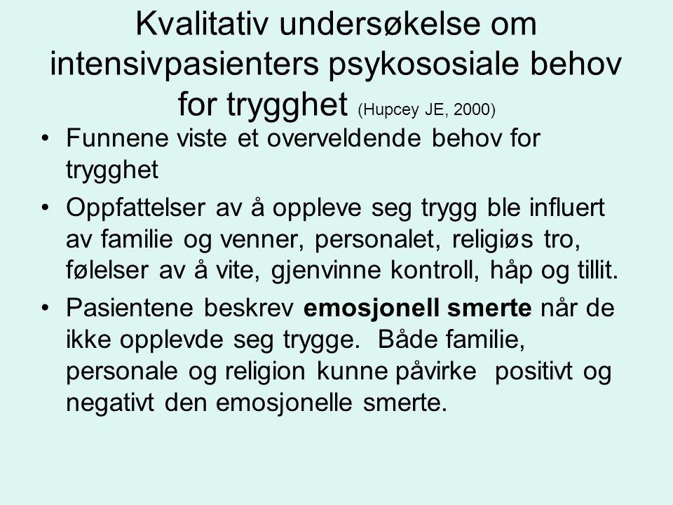 Kvalitativ undersøkelse om intensivpasienters psykososiale behov for trygghet (Hupcey JE, 2000) Funnene viste et overveldende behov for trygghet Oppfa