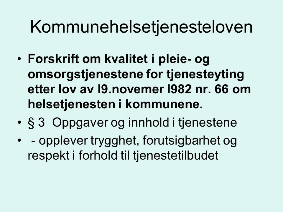 Kommunehelsetjenesteloven Forskrift om kvalitet i pleie- og omsorgstjenestene for tjenesteyting etter lov av l9.novemer l982 nr. 66 om helsetjenesten