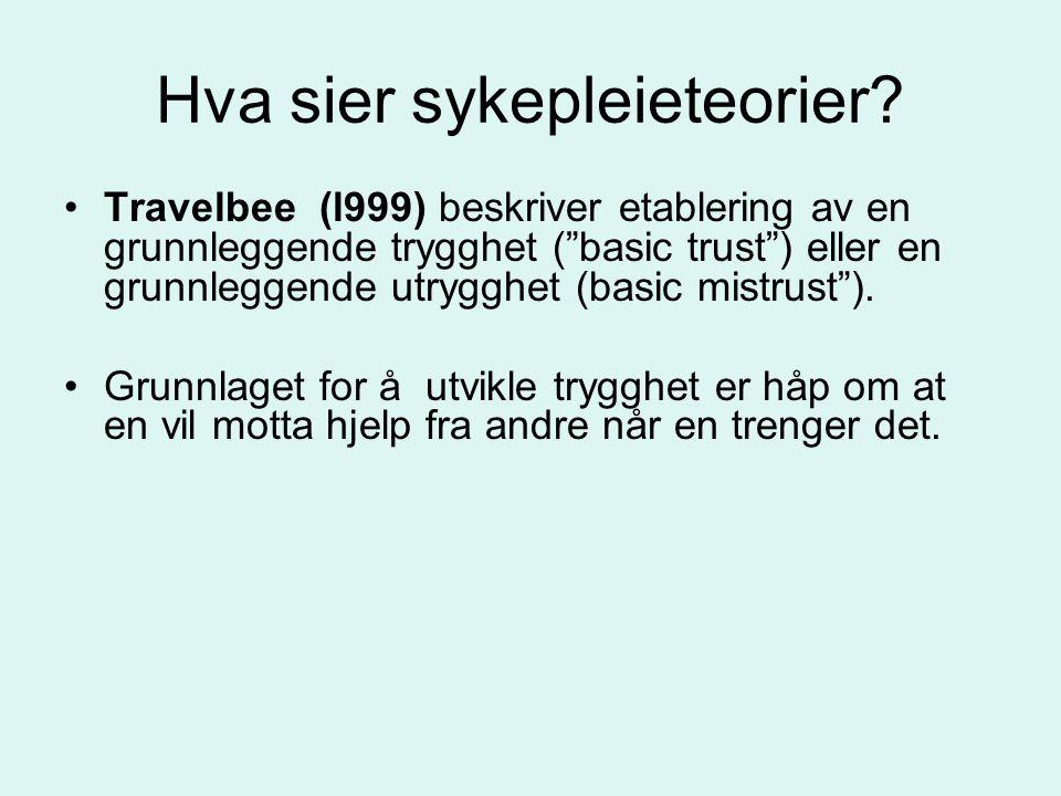 """Hva sier sykepleieteorier? Travelbee (l999) beskriver etablering av en grunnleggende trygghet (""""basic trust"""") eller en grunnleggende utrygghet (basic"""