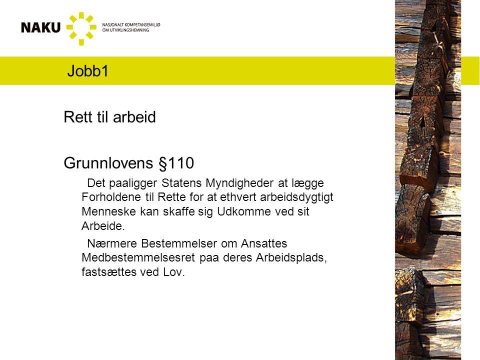 Jobb1 Rett til arbeid Grunnlovens §110 Det paaligger Statens Myndigheder at lægge Forholdene til Rette for at ethvert arbeidsdygtigt Menneske kan skaffe sig Udkomme ved sit Arbeide.
