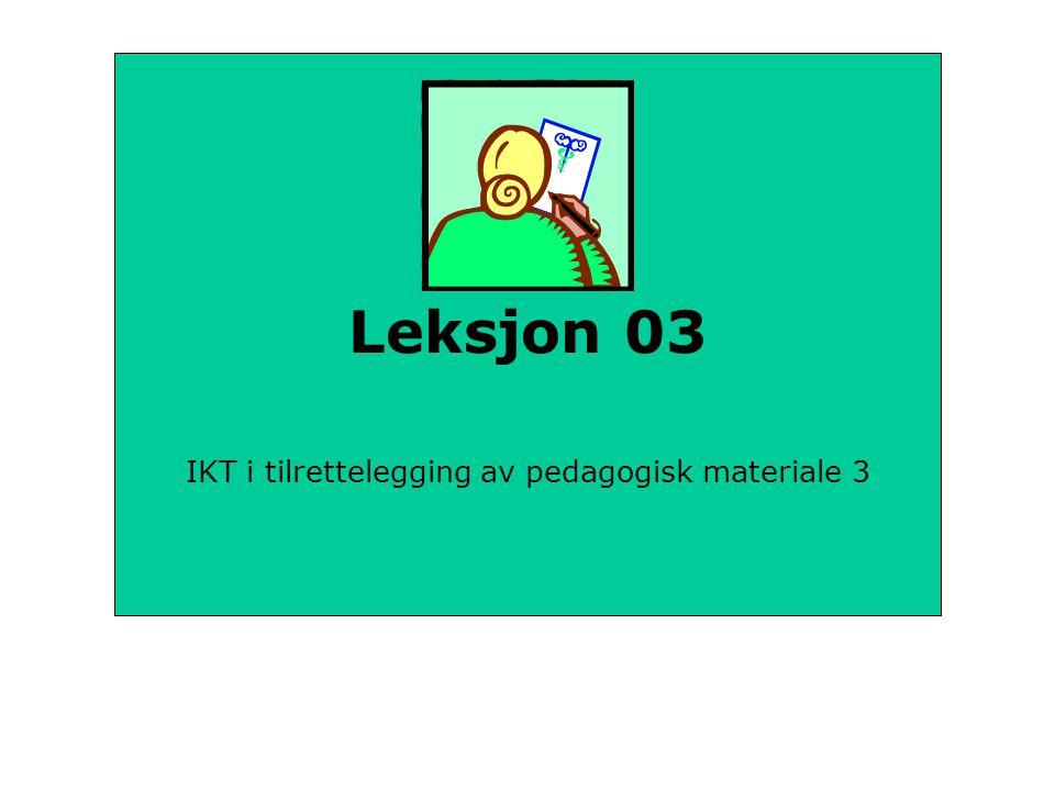 Leksjon 03 IKT i tilrettelegging av pedagogisk materiale 3