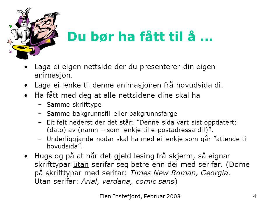 Elen Instefjord, Februar 20035 Eksamen Nokre døme på tidlegare eksamensoppgåver: Elevene produserer bilder ved hjelp av digitalkamera og skanner.