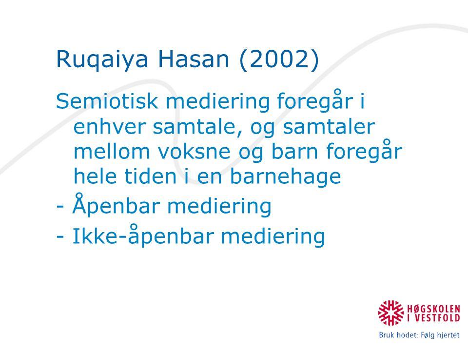 Ruqaiya Hasan (2002) Semiotisk mediering foregår i enhver samtale, og samtaler mellom voksne og barn foregår hele tiden i en barnehage - Åpenbar medie