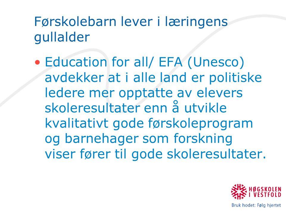 Førskolebarn lever i læringens gullalder Education for all/ EFA (Unesco) avdekker at i alle land er politiske ledere mer opptatte av elevers skoleresu