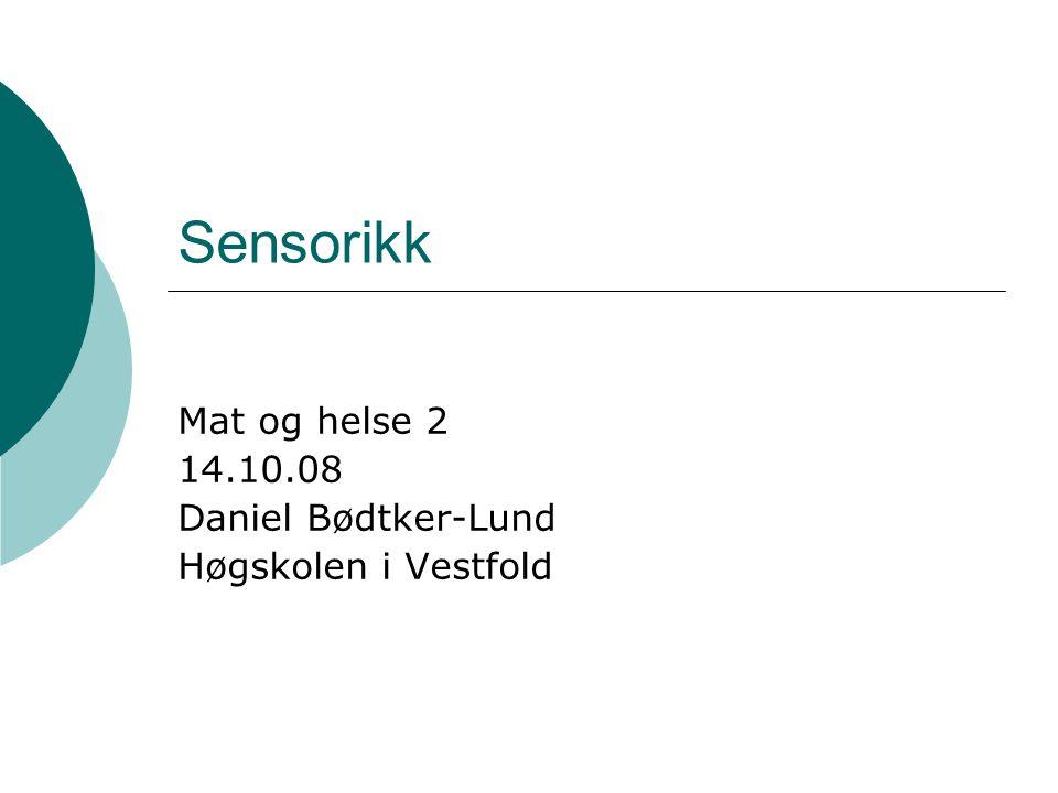 Sensorikk Mat og helse 2 14.10.08 Daniel Bødtker-Lund Høgskolen i Vestfold