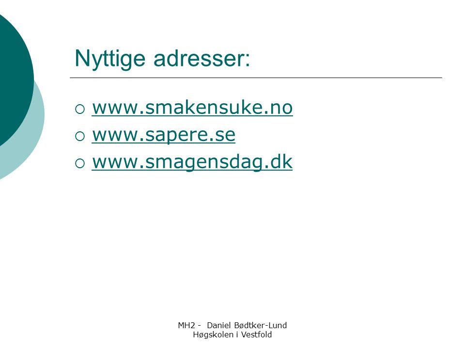 MH2 - Daniel Bødtker-Lund Høgskolen i Vestfold Nyttige adresser:  www.smakensuke.no www.smakensuke.no  www.sapere.se www.sapere.se  www.smagensdag.
