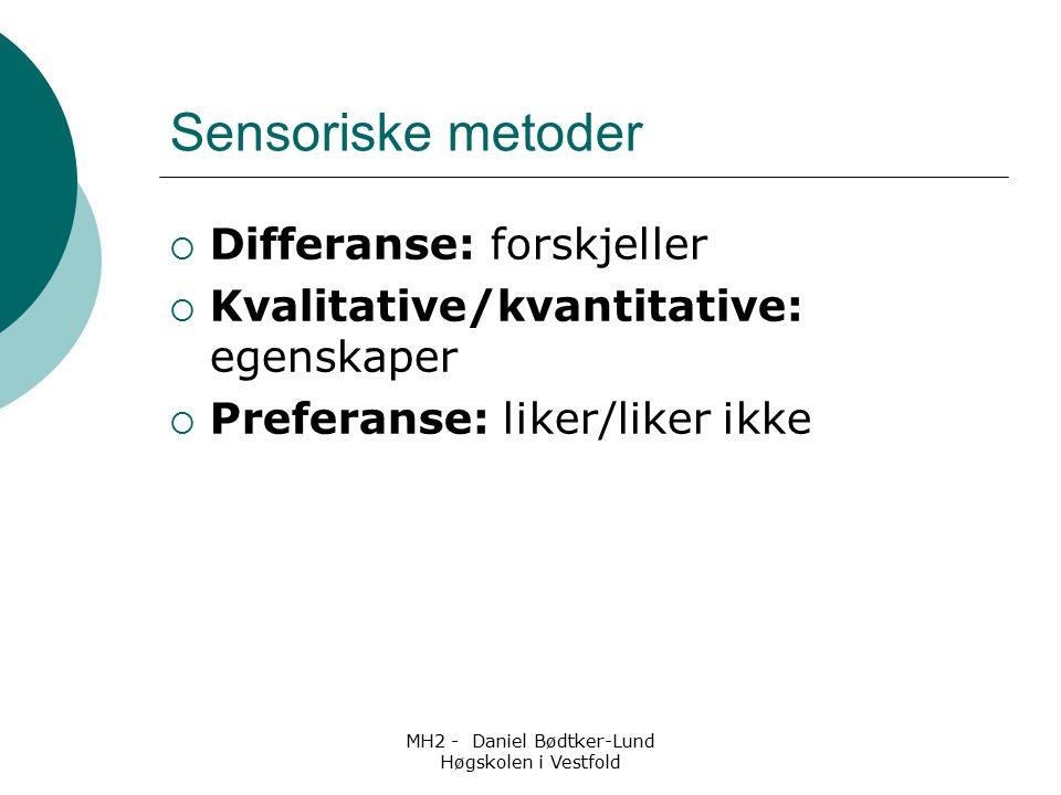 MH2 - Daniel Bødtker-Lund Høgskolen i Vestfold Sensoriske metoder  Differanse: forskjeller  Kvalitative/kvantitative: egenskaper  Preferanse: liker