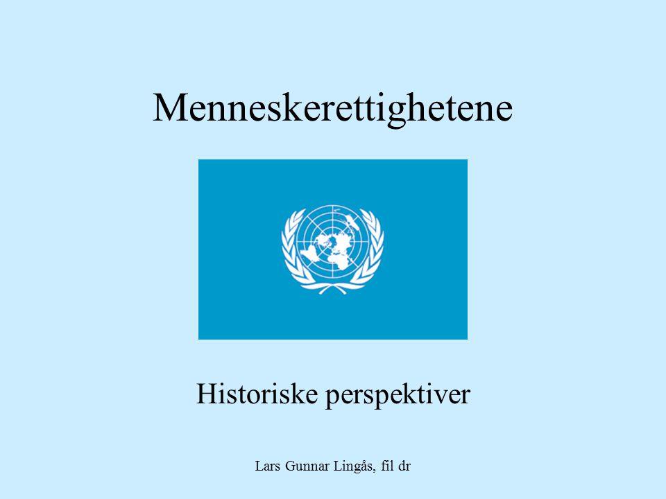 Menneskerettighetene Historiske perspektiver Lars Gunnar Lingås, fil dr