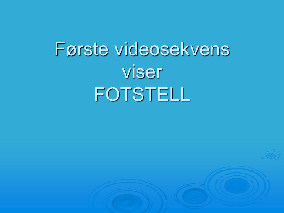 Første videosekvens viser FOTSTELL