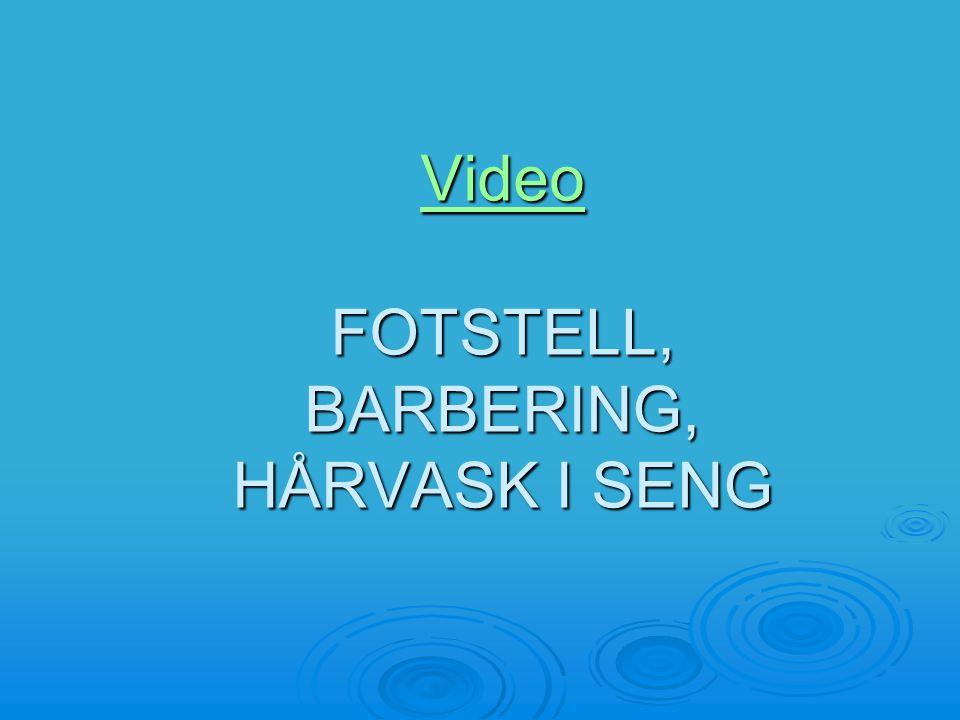 Video Video FOTSTELL, BARBERING, HÅRVASK I SENG Video