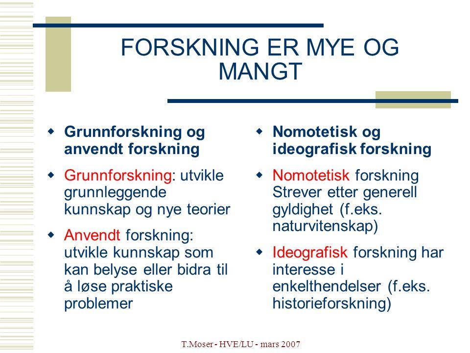 T.Moser - HVE/LU - mars 2007 FORSKNING ER MYE OG MANGT  Grunnforskning og anvendt forskning  Grunnforskning: utvikle grunnleggende kunnskap og nye t