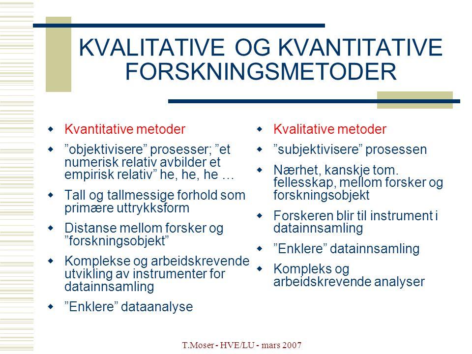 """T.Moser - HVE/LU - mars 2007 KVALITATIVE OG KVANTITATIVE FORSKNINGSMETODER  Kvantitative metoder  """"objektivisere"""" prosesser; """"et numerisk relativ av"""