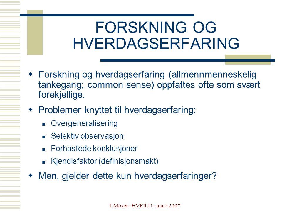 T.Moser - HVE/LU - mars 2007 FORSKNING OG HVERDAGSERFARING  Forskning og hverdagserfaring (allmennmenneskelig tankegang; common sense) oppfattes ofte