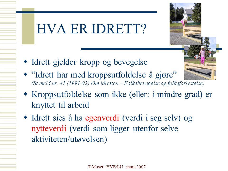"""T.Moser - HVE/LU - mars 2007 HVA ER IDRETT?  Idrett gjelder kropp og bevegelse  """"Idrett har med kroppsutfoldelse å gjøre"""" (St.meld.nr. 41 (1991-92)"""