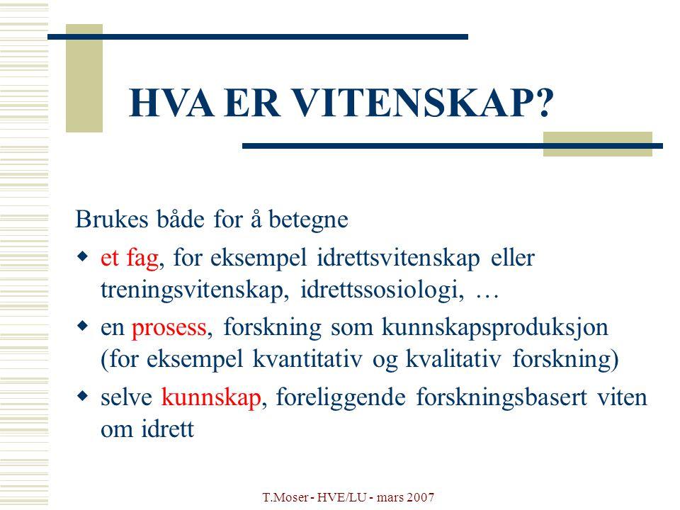 T.Moser - HVE/LU - mars 2007 HVA ER VITENSKAP? Brukes både for å betegne  et fag, for eksempel idrettsvitenskap eller treningsvitenskap, idrettssosio