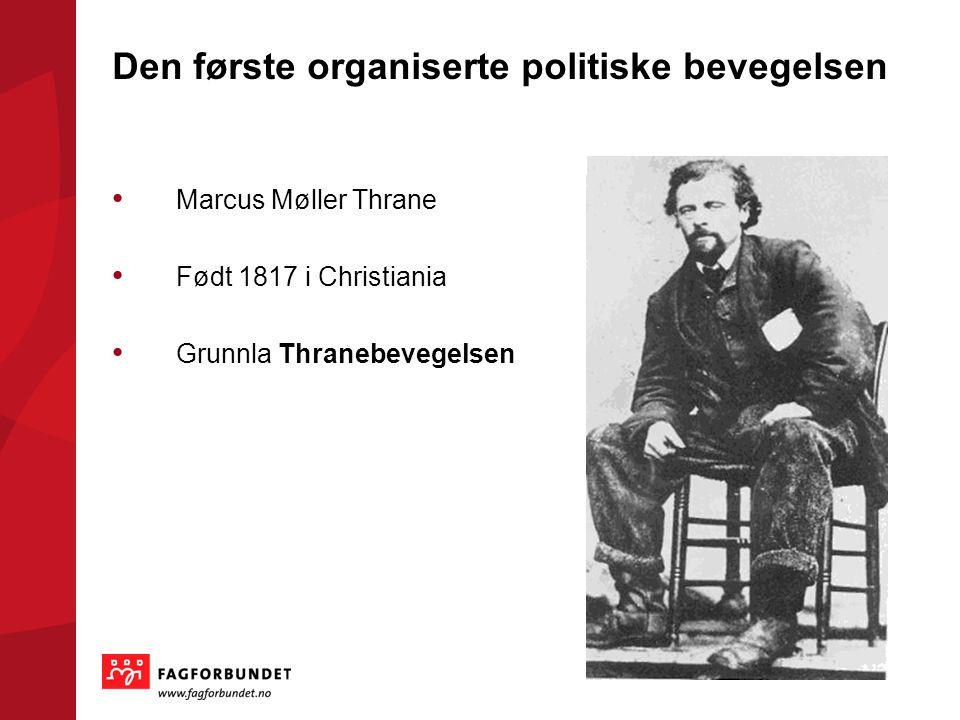 Den første organiserte politiske bevegelsen Marcus Møller Thrane Født 1817 i Christiania Grunnla Thranebevegelsen