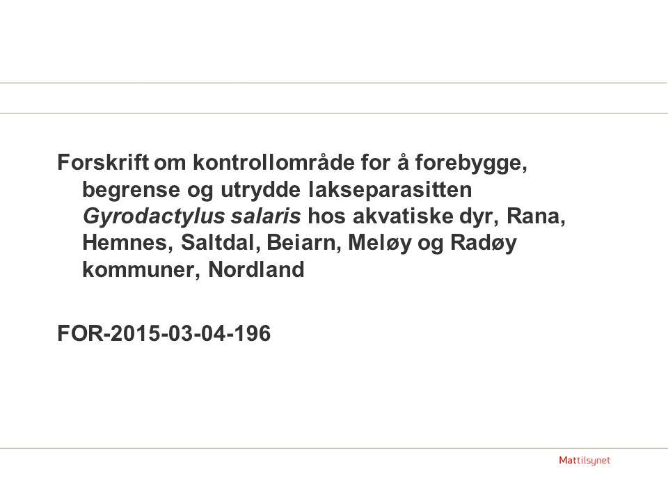 Forskrift om kontrollområde for å forebygge, begrense og utrydde lakseparasitten Gyrodactylus salaris hos akvatiske dyr, Rana, Hemnes, Saltdal, Beiarn, Meløy og Radøy kommuner, Nordland FOR-2015-03-04-196