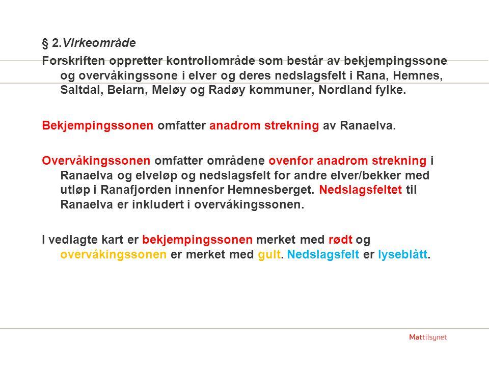 § 2.Virkeområde Forskriften oppretter kontrollområde som består av bekjempingssone og overvåkingssone i elver og deres nedslagsfelt i Rana, Hemnes, Saltdal, Beiarn, Meløy og Radøy kommuner, Nordland fylke.