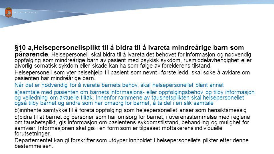 §10 a,Helsepersonellsplikt til å bidra til å ivareta mindreårige barn som pårørende: Helsepersonell skal bidra til å ivareta det behovet for informasj