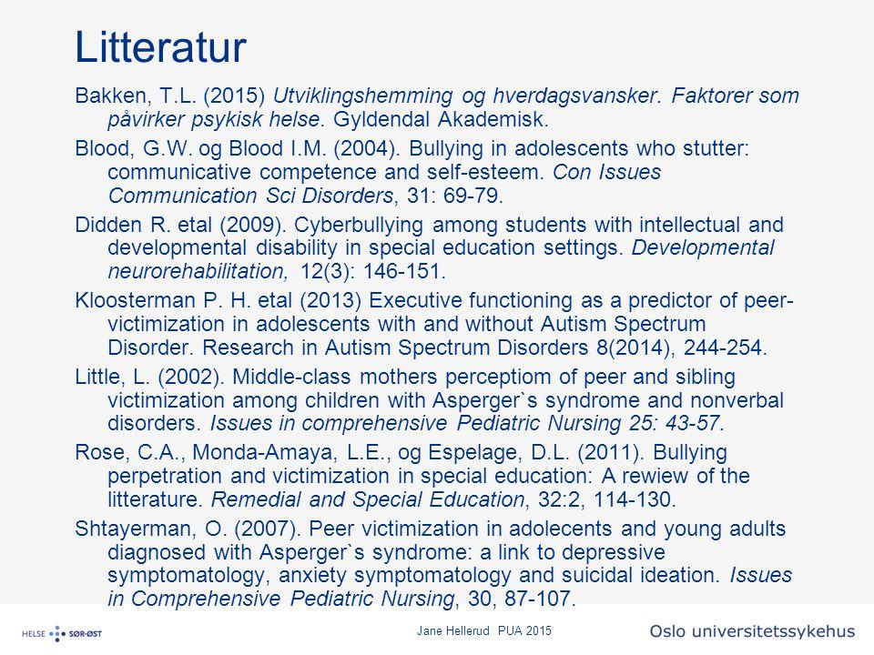 Litteratur Bakken, T.L. (2015) Utviklingshemming og hverdagsvansker. Faktorer som påvirker psykisk helse. Gyldendal Akademisk. Blood, G.W. og Blood I.