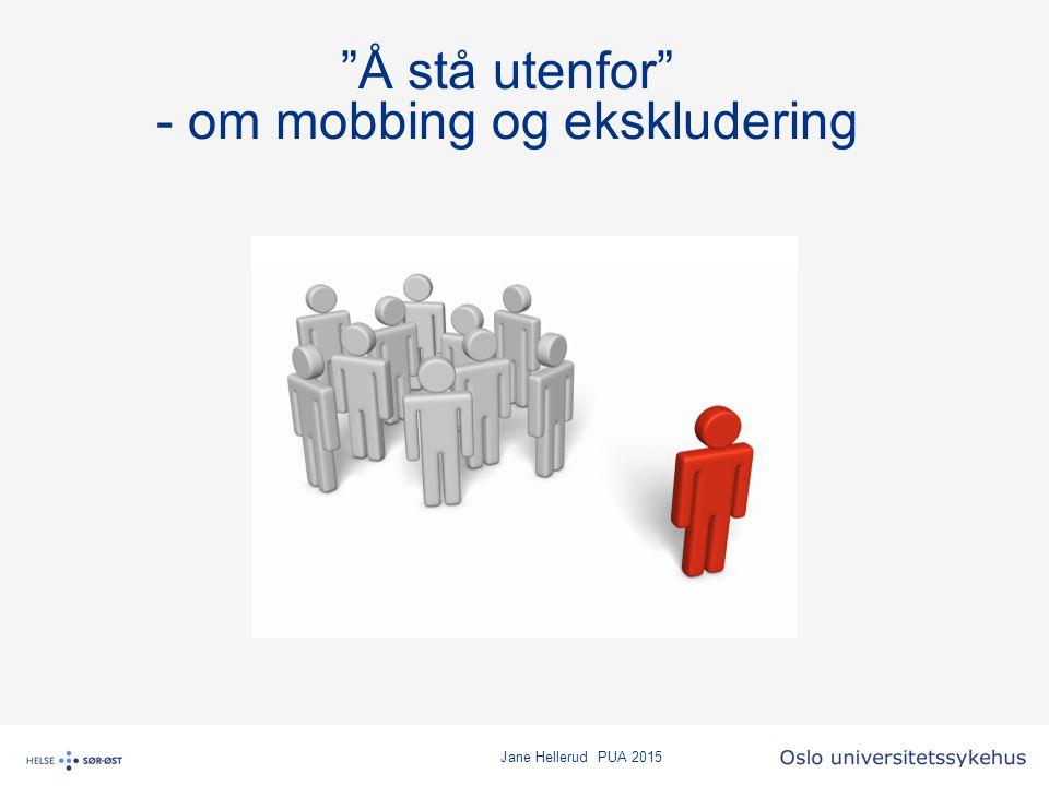 Jane Hellerud PUA 2015 Program Hva er mobbing Hvorfor er funksjonshemmede utsatt.