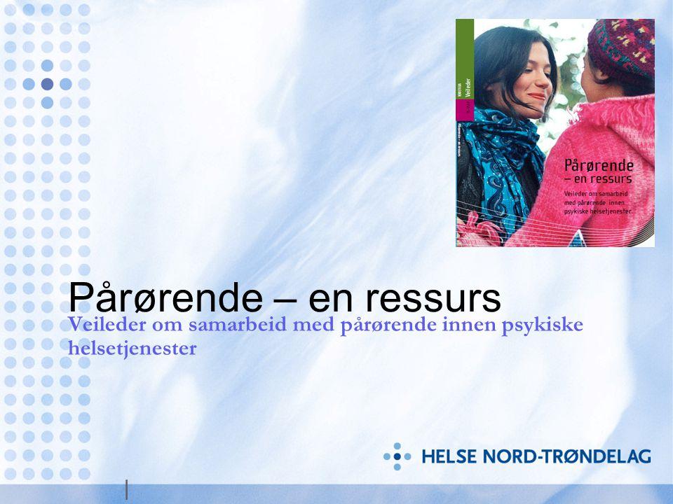   Pårørende – en ressurs Veileder om samarbeid med pårørende innen psykiske helsetjenester