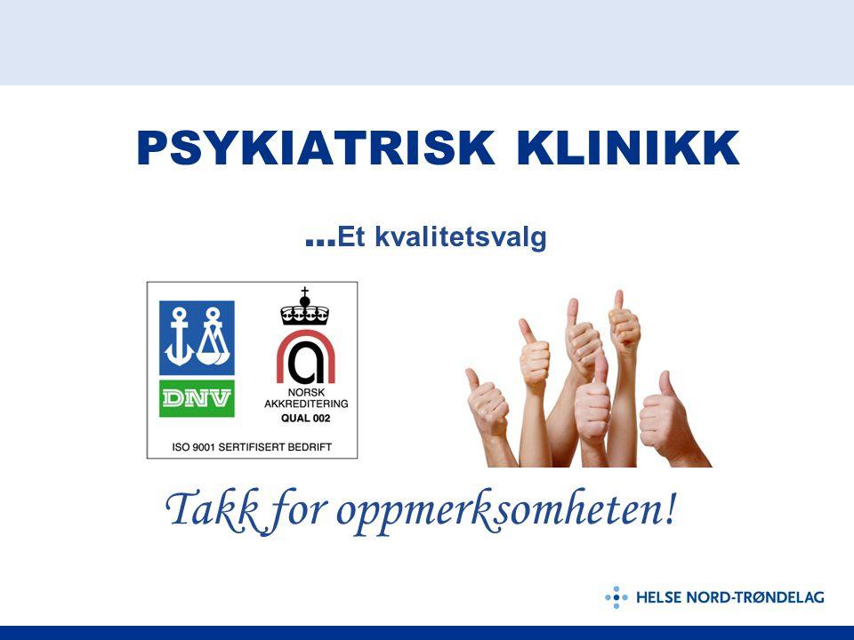 PSYKIATRISK KLINIKK … Et kvalitetsvalg Takk for oppmerksomheten!