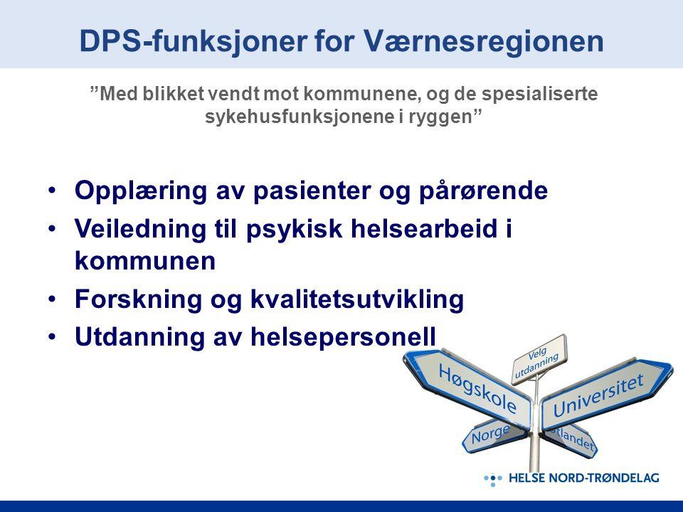 DPS-funksjoner for Værnesregionen Med blikket vendt mot kommunene, og de spesialiserte sykehusfunksjonene i ryggen Opplæring av pasienter og pårørende Veiledning til psykisk helsearbeid i kommunen Forskning og kvalitetsutvikling Utdanning av helsepersonell