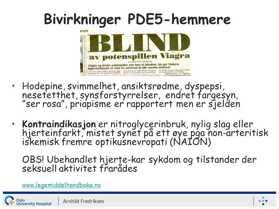 Bivirkninger PDE5-hemmere Hodepine, svimmelhet, ansiktsrødme, dyspepsi, nesetetthet, synsforstyrrelser, endret fargesyn, ser rosa , priapisme er rapportert men er sjelden Kontraindikasjon er nitroglycerinbruk, nylig slag eller hjerteinfarkt, mistet synet på ett øye pga non-arteritisk iskemisk fremre optikusnevropati (NAION) OBS.